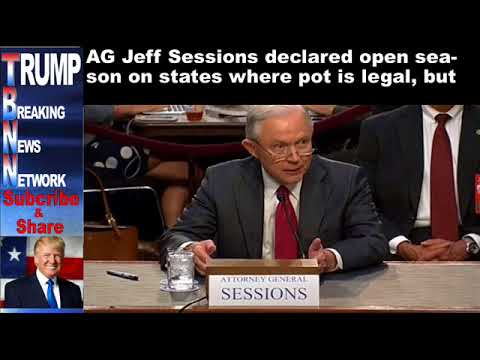 AG Jeff Sessions declared open season on states where pot is leg