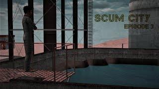 Scum City - Episode 3