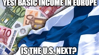 YES! Basic Income In Europe - Is The U.S. Next?