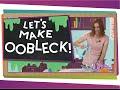 Let's Make Oobleck!