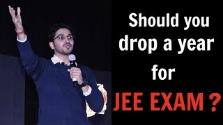 Should I drop 1 year for IIT-JEE preparation | Drop year for JEE MAINS | Drop or Not to Drop