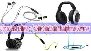 Top 10 Best iPhone 7 / 7 Plus Bluetooth Headphones Reviews