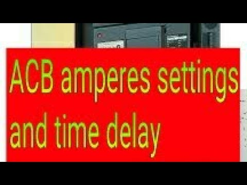 How to do settings of ACB (air circuit breaker )for veriable ranages new 2018