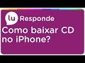 Como baixar as músicas de um CD para o iPhone - Lu Responde