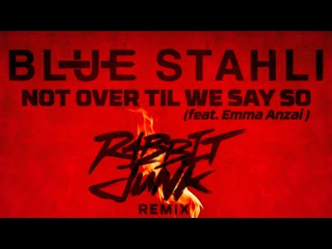 Blue Stahli - Not Over Til We Say So (feat. Emma Anzai) [Rabbit Junk Remix]