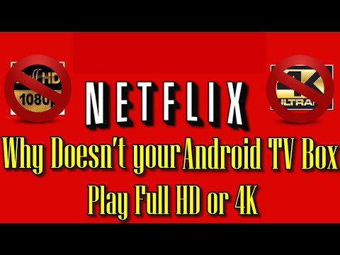 NETFLIX WHY ANDROID TV BOX DON'T PLAY 1080 OR 4K