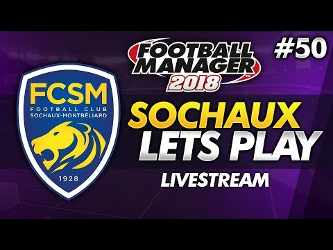 FC Sochaux - Episode 50: Livestream   Football Manager 2018 Lets Play