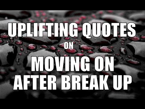Uplifting Quotes On Moving On After Break Up