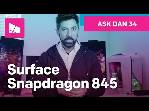 Snapdragon 845 on Surface Devices #AskDanWindows 34