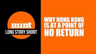 Long Story Short: Why Hong Kong is at a point of no return