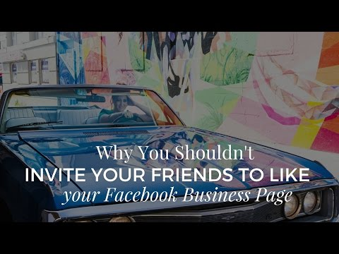 Why you Shouldn't Invite Your Friends to Like your Facebook Business Page
