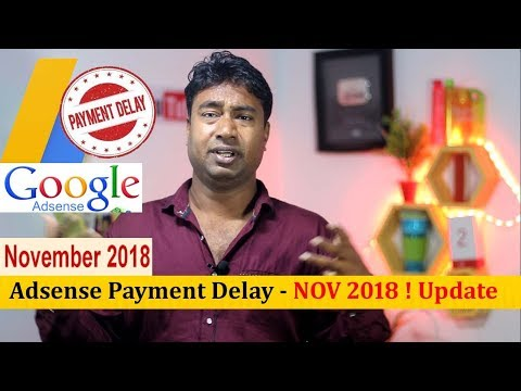 Google Adsense , Payment Delay November 2018 ! For Youtube , Bloggers & Admob