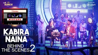 Kabira/Naina (Behind The Scenes) : T-Series Mixtape | Neha Kakkar, Mohd Irfan