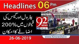 News Headlines | 6:00 PM | 26 June 2019 | 92NewsHD