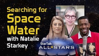Searching for Space Water, with Natalie Starkey - StarTalk All-Stars