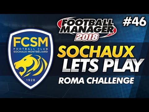 FC Sochaux - Episode 46: A Roma Challenge   Football Manager 2018 Lets Play