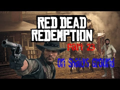 Red Dead Redemption pt 23: On Shaky's Ground