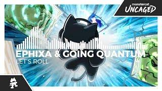Ephixa & Going Quantum - Let's Roll [Monstercat Release]