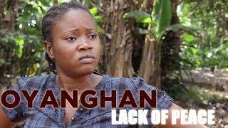 OYANGHAN (LACK OF PEACE) LATEST EDO FULL MOVIE 2016