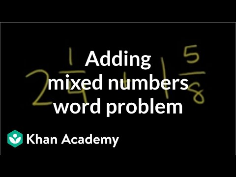 Adding mixed numbers word problem | Fractions | Pre-Algebra | Khan Academy