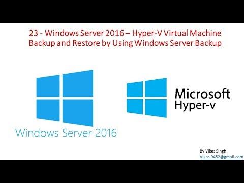 23 - Windows Server 2016 – Hyper-V Virtual Machine Backup and Restore by Using Windows Server Backup