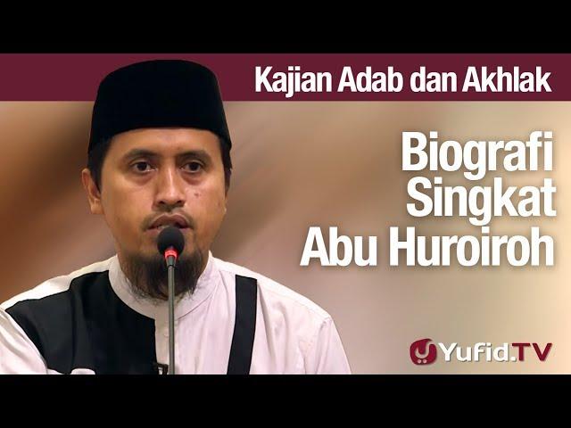 Kajian Akhlak #66: Biografi Singkat Abu Hurairoh - Ustadz Abdullah Zaen, MA