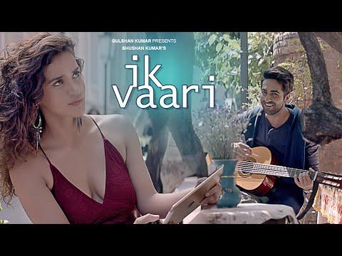 Xxx Mp4 IK VAARI Video Song Feat Ayushmann Khurrana Aisha Sharma T Series 3gp Sex