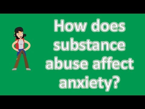 How does substance abuse affect anxiety ? |Top Answers about Health