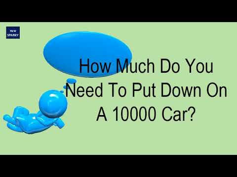 How Much Do You Need To Put Down On A 10000 Car?