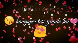 Hangover Teri Yaado Ka ❤ ||❤ Female Version ❤ || New : Old : Love ❤ WhatsApp Status Video 2017 😊