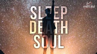 Sleep, Death & The Soul - What Happens During Sleep