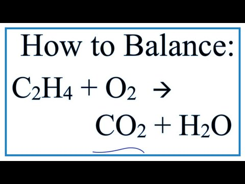 How to Balance C2H4 + O2 = CO2 + H2O:  Ethene Combustion Reaction