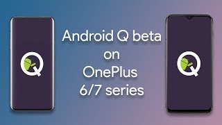 Try Android Q Beta Today - On The OnePlus 6/7 Series