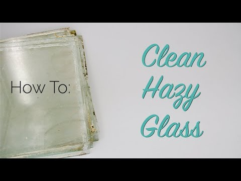 How To: Clean Hazy Glass