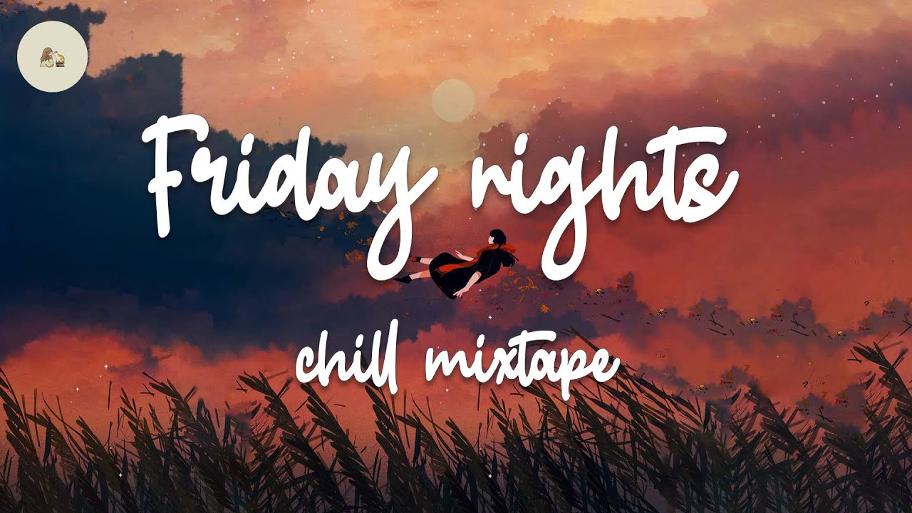 Friday nights 🌙 chill mixtape / LANY, Pink Sweat$, Lauv, The 1975