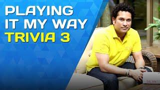 Playing It My Way   Trivia 3   Sachin Tendulkar