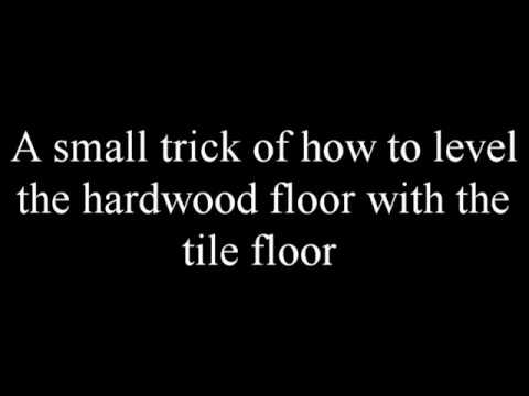 A SMALL TRICK OF HOW TO LEVEL THE HARDWOOD FLOOR WITH THE TILE FLOOR