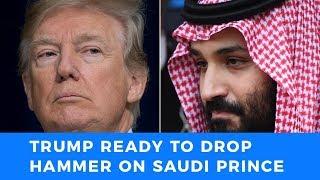 Trump ready to drop hammer on Saudi Prince if he murdered Jamal Khashoggi