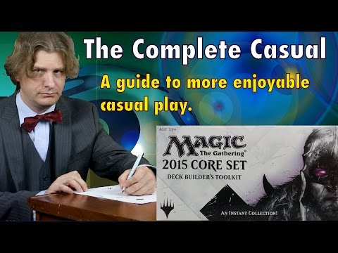 MTG - The Complete Casual, A Guide To Better and More Enjoyable Casual Magic: The Gathering Play