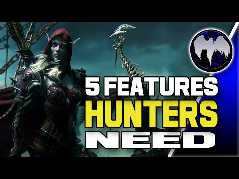 5 Features Hunters Need To Have in WoW! World Of Warcraft 7.3