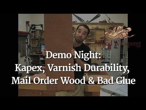 Demo Night - Kapex, Varnish Durability, Mail Order Wood & Bad Glue