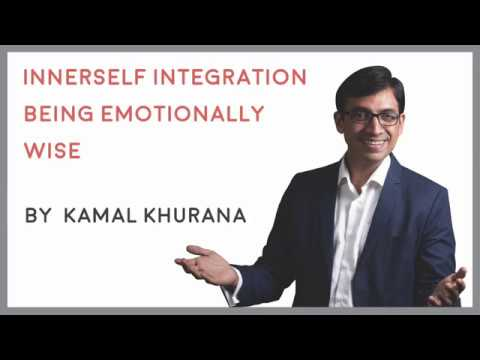 InnerSelf Integration - Being Emotionally Wise | Deal With Emotions | Kamal Khurana