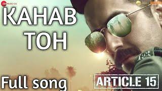 Kahab toh Song - Article 15 | Ayushmann khurrana | Sayani gupta