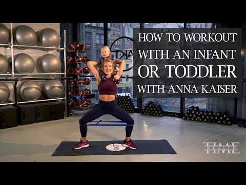 How to Workout with an Infant or Toddler with Anna Kaiser | Health
