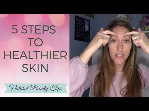 Natural Skin Care Tips: 5 Natural Ways to Get Healthier, Glowing, Flawless Skin