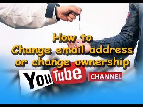 How to change email address or ownership of your youtube channel