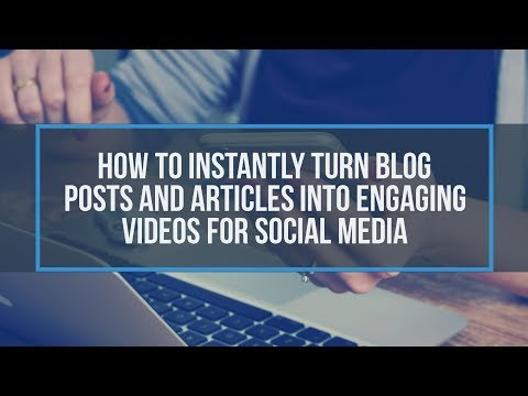 How to Instantly Turn Blog Posts And Articles Into Engaging Videos For Social Media