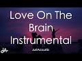 Love On The Brain - Rihanna (Acoustic Instrumental)