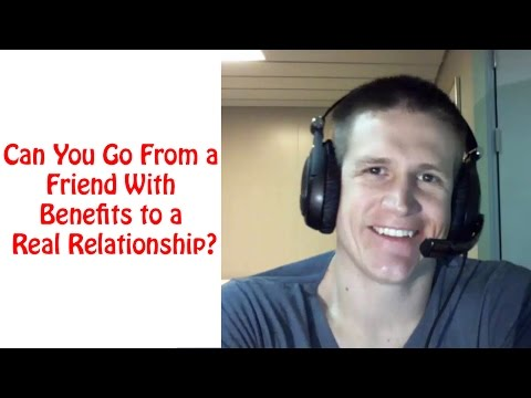 Can You Go From a Friend With Benefits to a Real Relationship