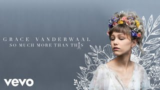 Grace VanderWaal - So Much More Than This (Audio)